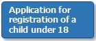 Application for registration of a child under 18